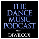 Episode 4 - The Dance Music Podcast by DJ Wilcox