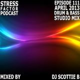 Stress Factor Podcast 111 DJ Scottie B April 2013 Drum and Bass Studio Mix