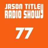 Jason Titley Radio Show 77