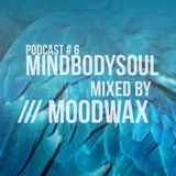 MindBodySoul - Podcast #6 mixed by Moodwax