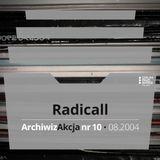 ArchiwizAkcja nr 10 – Radicall (2004)