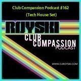 Club Compassion Podcast #162 (Tech House Set) - Royski