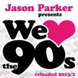 JASON PARKER presents WE LOVE THE 90s Reloaded (2013/Pt.2)