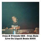 Ivan & Friends 028 - Ivan Ruiz Live On Liquid Beats 2000