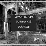 VELVET CULTURA | Podcast ≠ 016 | FOURTH