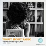 Trout Spout Radio 13th Jan 2016