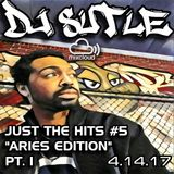 DJ Sutle - Just The Hits #5 - 4.14.17 The Aries Edition pt1