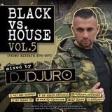 DJ DJURO - BLACK vs. HOUSE Vol. 5 (PROMO MIXTAPE 2016/2017)