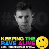 Keeping The Rave Alive Episode 350 - Kutski's EP350 Special