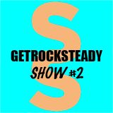 Get Rock Steady Show # 2 Presented by SixStep fm