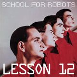 School for Robots Lesson 12