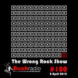 The Wrong Rock Show #100 - 2 April 2012