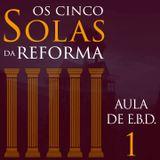 """AULA DE E.B.D. """"Os 5 SOLAS da Reforma"""" - Parte 1"""