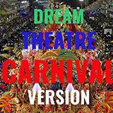 """""""Dream Theatre"""" - 4/3/2019, Carnival Version"""