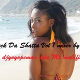 Fuck Da Shatta Vol 1 mixer by djyoyopcman aka Mr maléfique