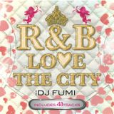 R&B LOVE THE CITY -mixed by DJ FUMI-