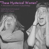 """""""These Hysterical Women"""" A Discussion of Women in Psychology - 24 Hours of Women's Voices"""