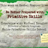 Primitive Skills, Be Better Prepared on Herbal Prepper Live!