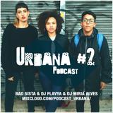 Podcast Urbana #2 por BadSista, Flavya, Miria Alves