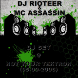 DJ Rioteer & MC Assassin - DJ Set @ Not Your Tektron (05-09-2008)