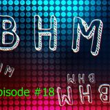 BHM Radio Episode #18