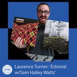 Laurence Turner: 'Estonia! w/Sam Hailey Watts'