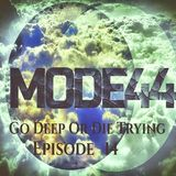 MODE44 - Go Deep Or Die Trying - Episode 14
