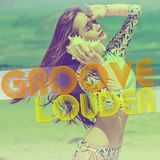 'GROOVE LOUDER' 2017 MIXXX