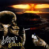 I Don't Give A Glitch