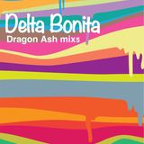 Delta Bonita (Dragon Ash mix5)