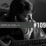 LondonGigGuide #109 - 18/08/15 - Your weekly, no nonsense guide to smaller London gigs