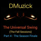 DMuzick -The Universal Swing (The Fall Sessions 2018) Pt.4 The Season Finale