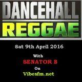 Dancehall Saturday 9th April 2016 with Senator B on vibesfm.net