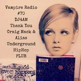 VampireRadio #70 #DJ4AM Thank You #CraigMack #Alias #Underground #HipHip #THC #PLUR