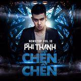 Chền Chền - Phi Thành Mix(Nonstop Vol10)