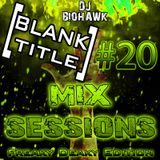 [BLANK TITLE] Mix Sessions #20 (Freaky Deaky Edition) - DJ BIOHAWK