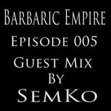 Barbaric Empire 005 (Guest Mix By SemKo)