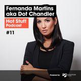 Hot Stuff 011 with Fernanda Martins aka Dot Chandler