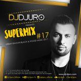DJ DJURO - SUPERMIX #17 (URBAN BALKAN,BLACK & HOUSE MUSIC 2017)