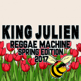 King Julien - Reggae Machine - Spring Edition 2017