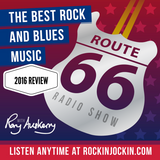 Route 66 Radio Show (01/01/17) Review of 2016 featuring interview highlights & music from our guests