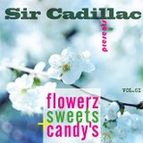 Sir Cadillac presents flowerz, sweets & candy's vol 01