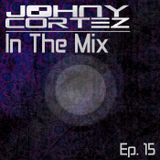 Johny Cortez - In The Mix - Episode 15