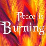 Peace is burning