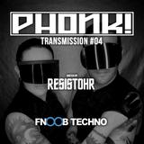 PHONK! Transmission #04 @ Fnoob Techno Radio - POWERED BY RESISTOHR – 18.06.18