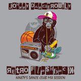 Johnny Dangerously - Retro Flashback (Ninety's Dance Club Mix Session)