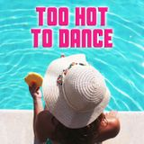 Too Hot To Dance - soft summer jams