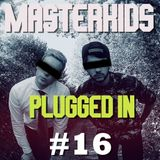 Masterkids - Plugged In (Podcast Ep. 16)