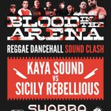 BLOOD IN THE ARENA SOUNDCLASH - KAYA SOUND vs SICILY REBELLIOUS - pwd by RJS & LION POW