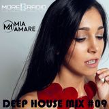 Mia Amare * Deep House Mix #09 (as played on www.morebass.com)